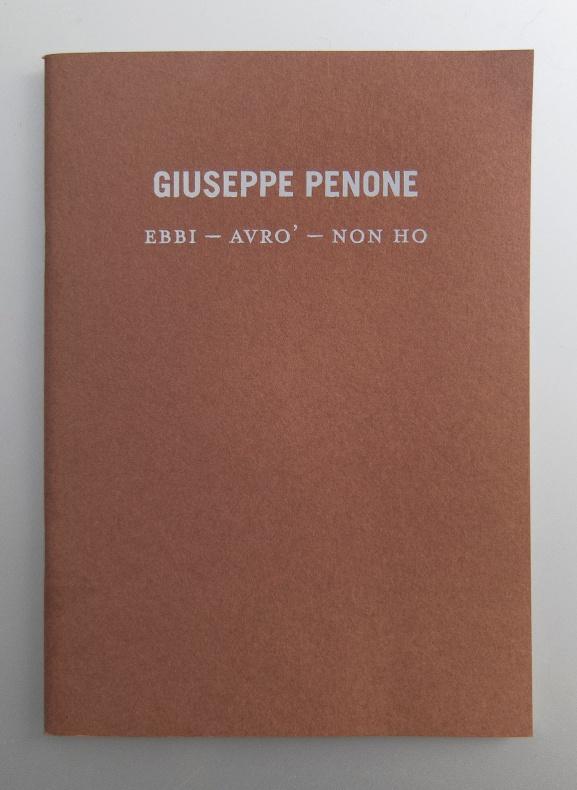 Giuseppe Penone<br>Ebbi, Avr&ograve;, Non ho