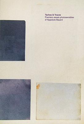 Hippolyte Bayard Taches & Traces